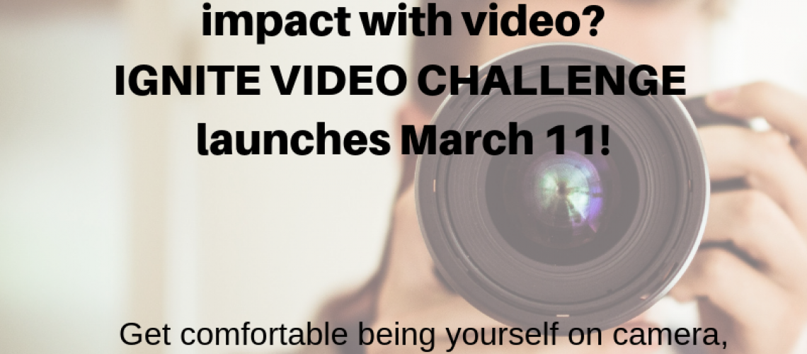 Join the Ignite Video Challenge & go from Camera Shy to Camera Confident in 3 weeks!